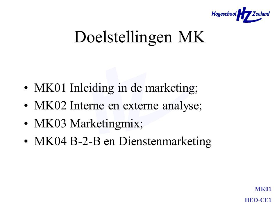 MK01 HEO-CE1 Doelstellingen MK01 Beeld hebben van vakgebied marketing; Basisbegrippen kennen en begrijpen.