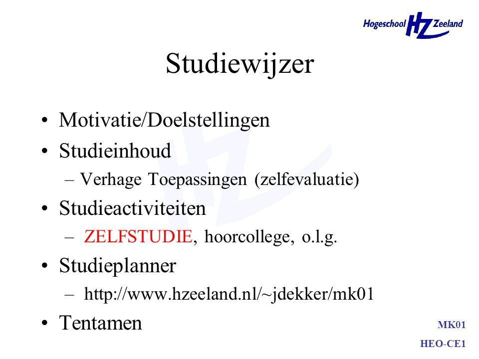 MK01 HEO-CE1 Studiewijzer Motivatie/Doelstellingen Studieinhoud –Verhage Toepassingen (zelfevaluatie) Studieactiviteiten – ZELFSTUDIE, hoorcollege, o.