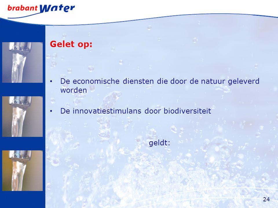 Gelet op: De economische diensten die door de natuur geleverd worden De innovatiestimulans door biodiversiteit geldt: 24