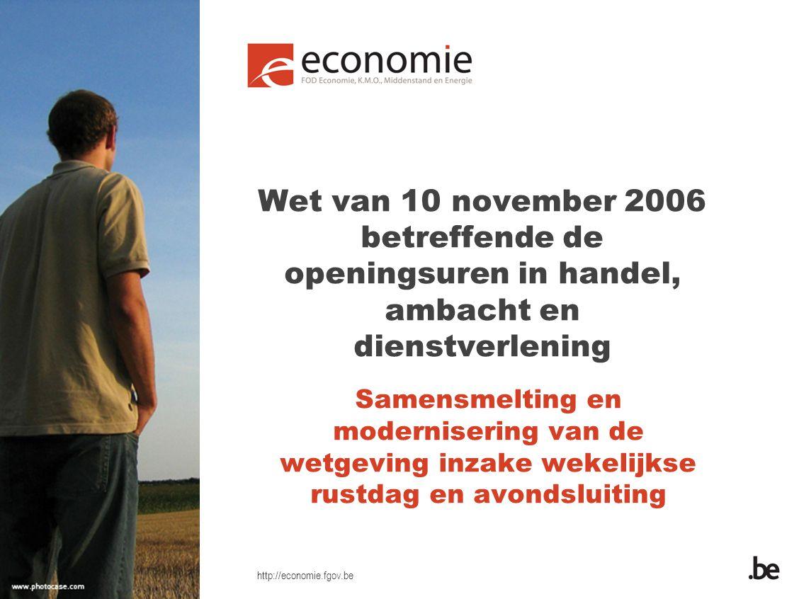 http://economie.fgov.be Wet van 10 november 2006 betreffende de openingsuren in handel, ambacht en dienstverlening De opdracht van Controle en Bemiddeling van de FOD Economie
