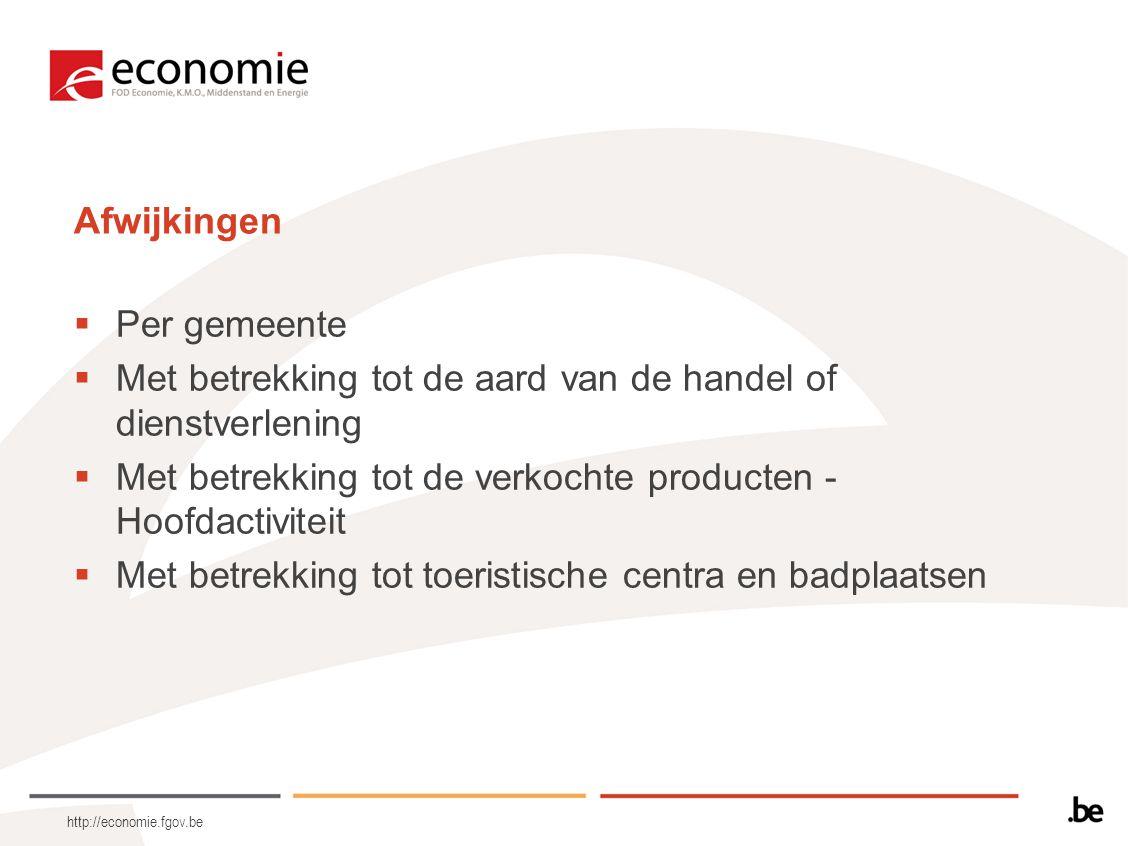 http://economie.fgov.be Afwijkingen  Per gemeente  Met betrekking tot de aard van de handel of dienstverlening  Met betrekking tot de verkochte pro