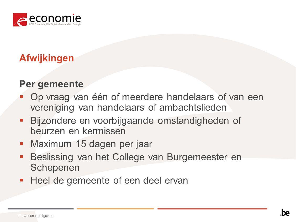 http://economie.fgov.be Afwijkingen Per gemeente  Op vraag van één of meerdere handelaars of van een vereniging van handelaars of ambachtslieden  Bi