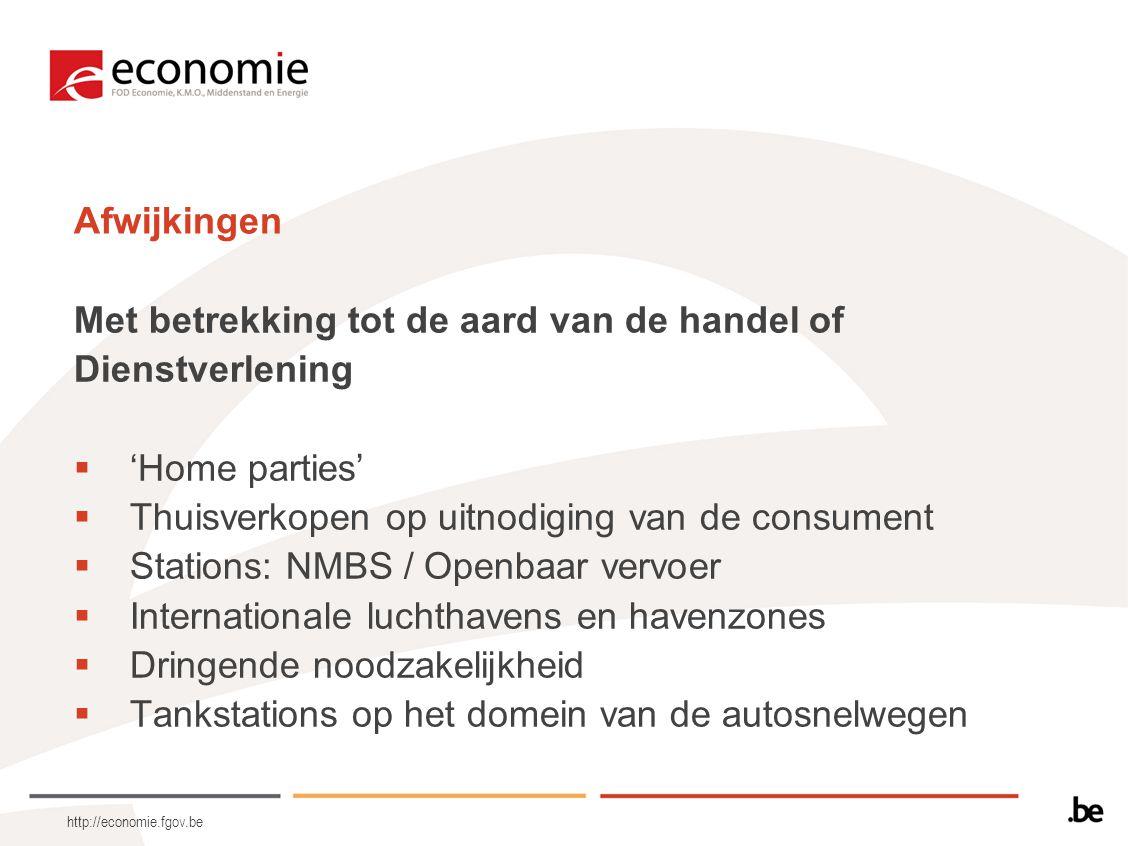 http://economie.fgov.be Afwijkingen Met betrekking tot de aard van de handel of Dienstverlening  'Home parties'  Thuisverkopen op uitnodiging van de