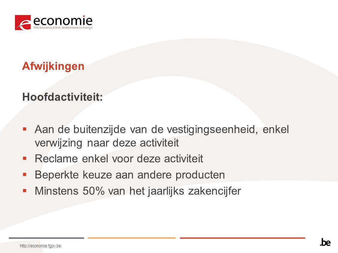 http://economie.fgov.be Afwijkingen Hoofdactiviteit:  Aan de buitenzijde van de vestigingseenheid, enkel verwijzing naar deze activiteit  Reclame en