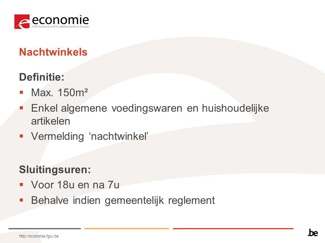 http://economie.fgov.be Nachtwinkels Definitie:  Max. 150m²  Enkel algemene voedingswaren en huishoudelijke artikelen  Vermelding 'nachtwinkel' Slu