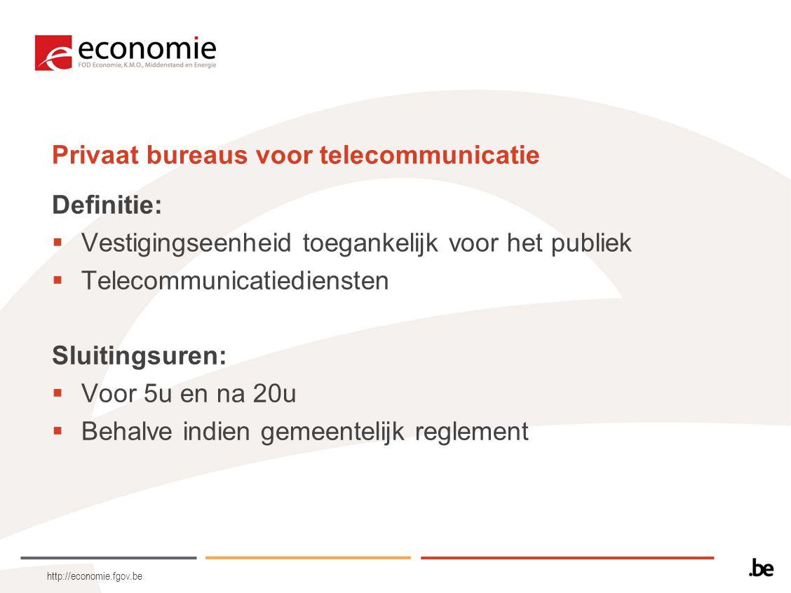http://economie.fgov.be Privaat bureaus voor telecommunicatie Definitie:  Vestigingseenheid toegankelijk voor het publiek  Telecommunicatiediensten