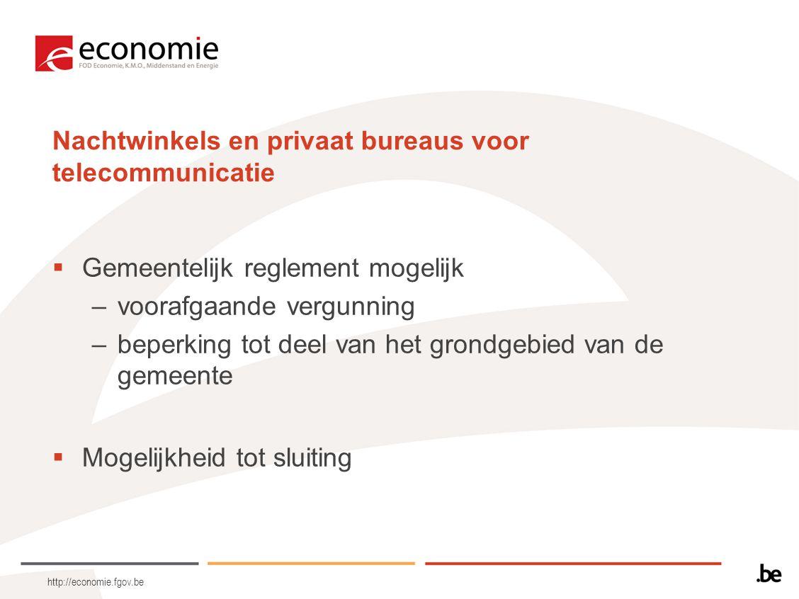 http://economie.fgov.be Nachtwinkels en privaat bureaus voor telecommunicatie  Gemeentelijk reglement mogelijk –voorafgaande vergunning –beperking to