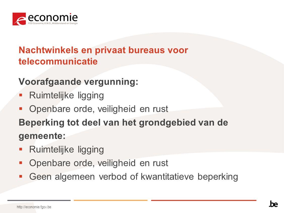 http://economie.fgov.be Nachtwinkels en privaat bureaus voor telecommunicatie Voorafgaande vergunning:  Ruimtelijke ligging  Openbare orde, veilighe