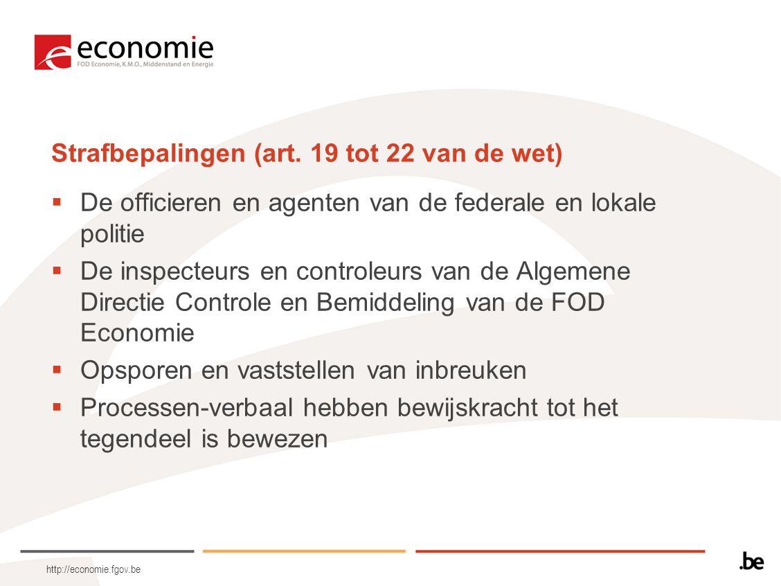 http://economie.fgov.be Strafbepalingen (art. 19 tot 22 van de wet)  De officieren en agenten van de federale en lokale politie  De inspecteurs en c