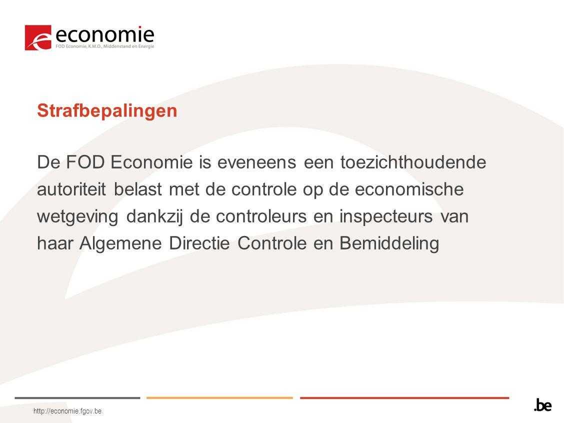 http://economie.fgov.be Strafbepalingen De FOD Economie is eveneens een toezichthoudende autoriteit belast met de controle op de economische wetgeving