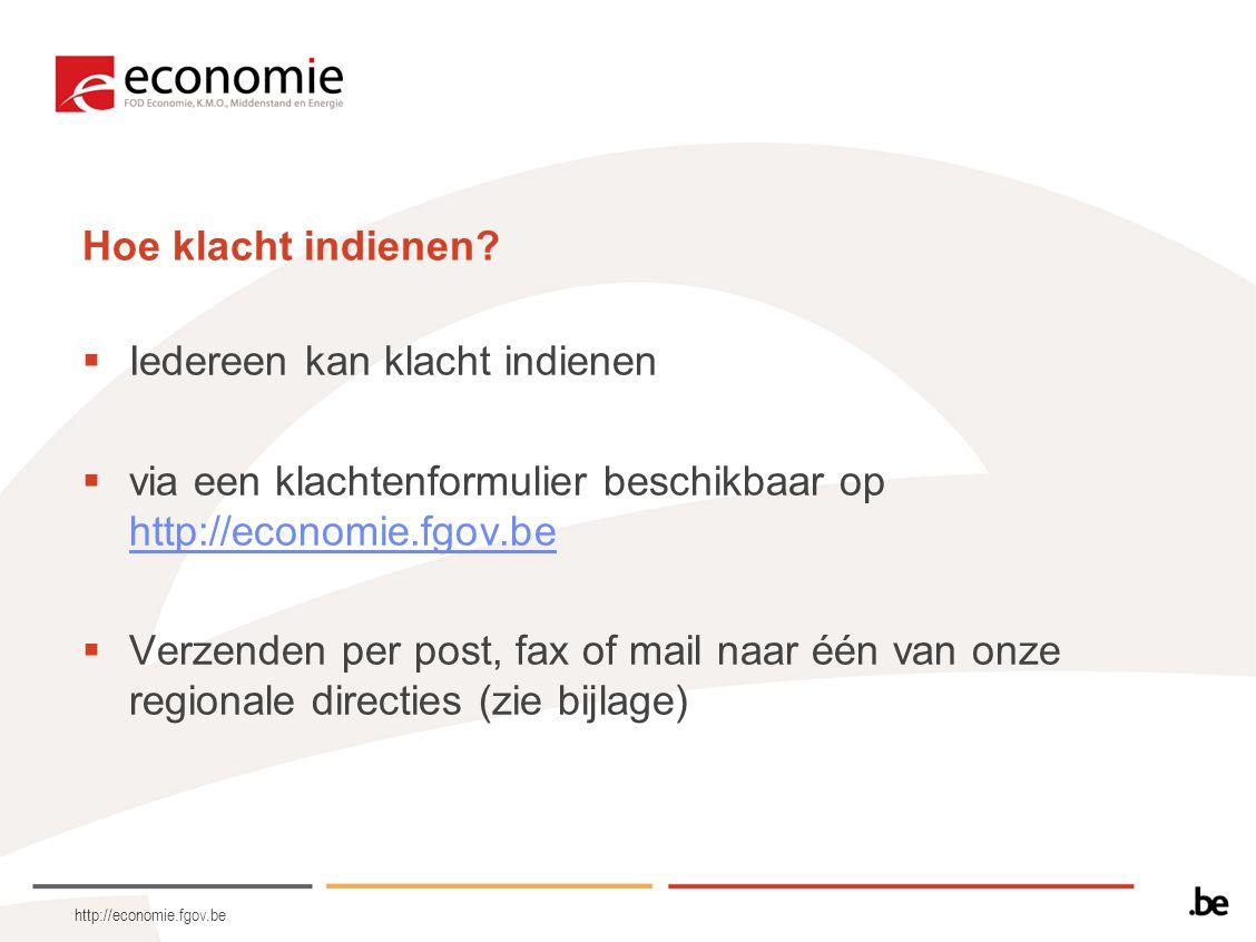 http://economie.fgov.be Hoe klacht indienen?  Iedereen kan klacht indienen  via een klachtenformulier beschikbaar op http://economie.fgov.be http://
