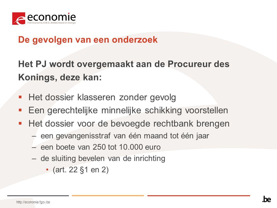 http://economie.fgov.be De gevolgen van een onderzoek Het PJ wordt overgemaakt aan de Procureur des Konings, deze kan:  Het dossier klasseren zonder