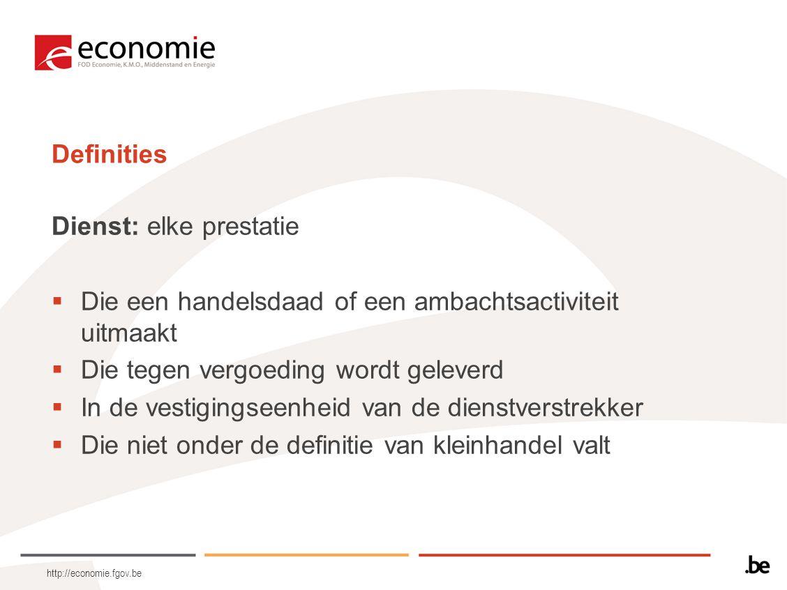 http://economie.fgov.be Definities Dienst: elke prestatie  Die een handelsdaad of een ambachtsactiviteit uitmaakt  Die tegen vergoeding wordt geleve