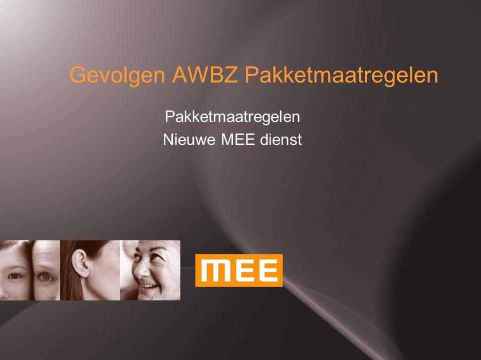 Doel  Eenduidige informatie over AWBZ pakketmaatregelen  Informatie over nieuwe (tijdelijke) MEE dienst  Informatie over de implementatie