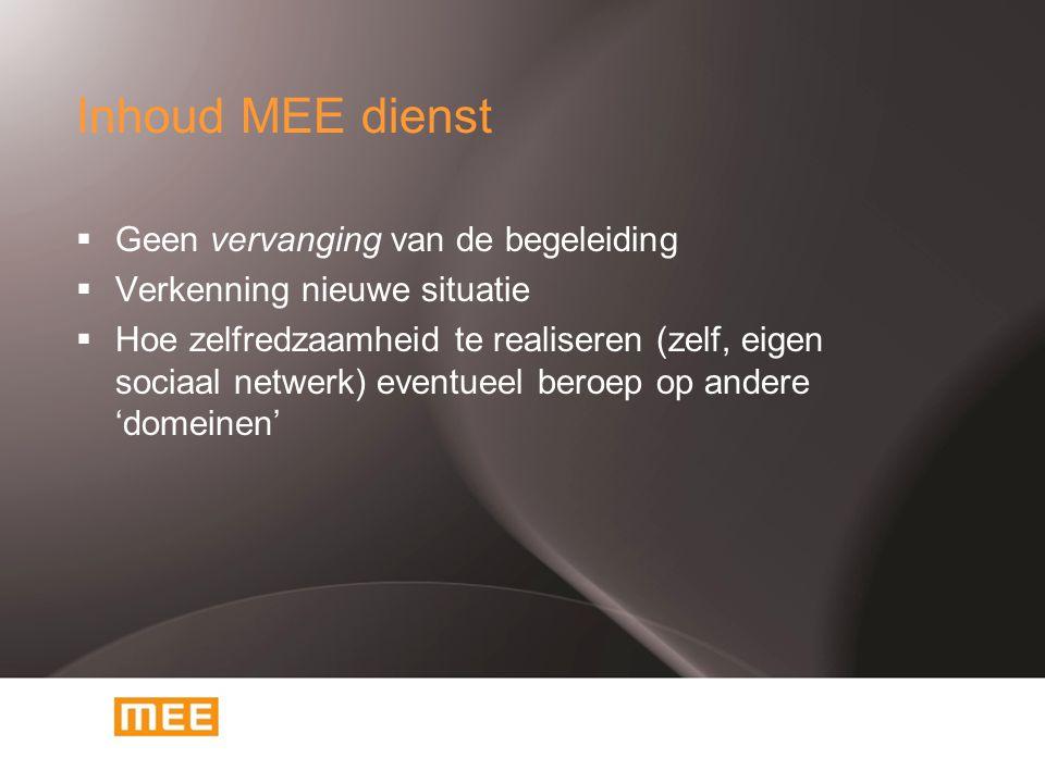 Inhoud MEE dienst  Geen vervanging van de begeleiding  Verkenning nieuwe situatie  Hoe zelfredzaamheid te realiseren (zelf, eigen sociaal netwerk)