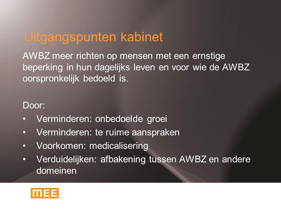 Uitgangspunten kabinet AWBZ meer richten op mensen met een ernstige beperking in hun dagelijks leven en voor wie de AWBZ oorspronkelijk bedoeld is. Do