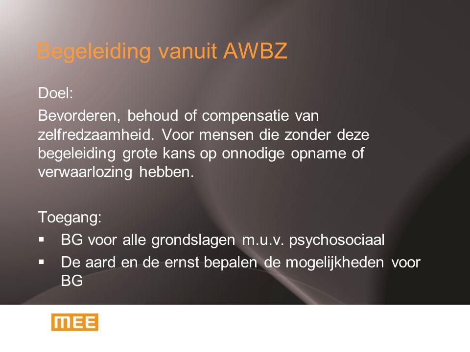 Begeleiding vanuit AWBZ Doel: Bevorderen, behoud of compensatie van zelfredzaamheid. Voor mensen die zonder deze begeleiding grote kans op onnodige op