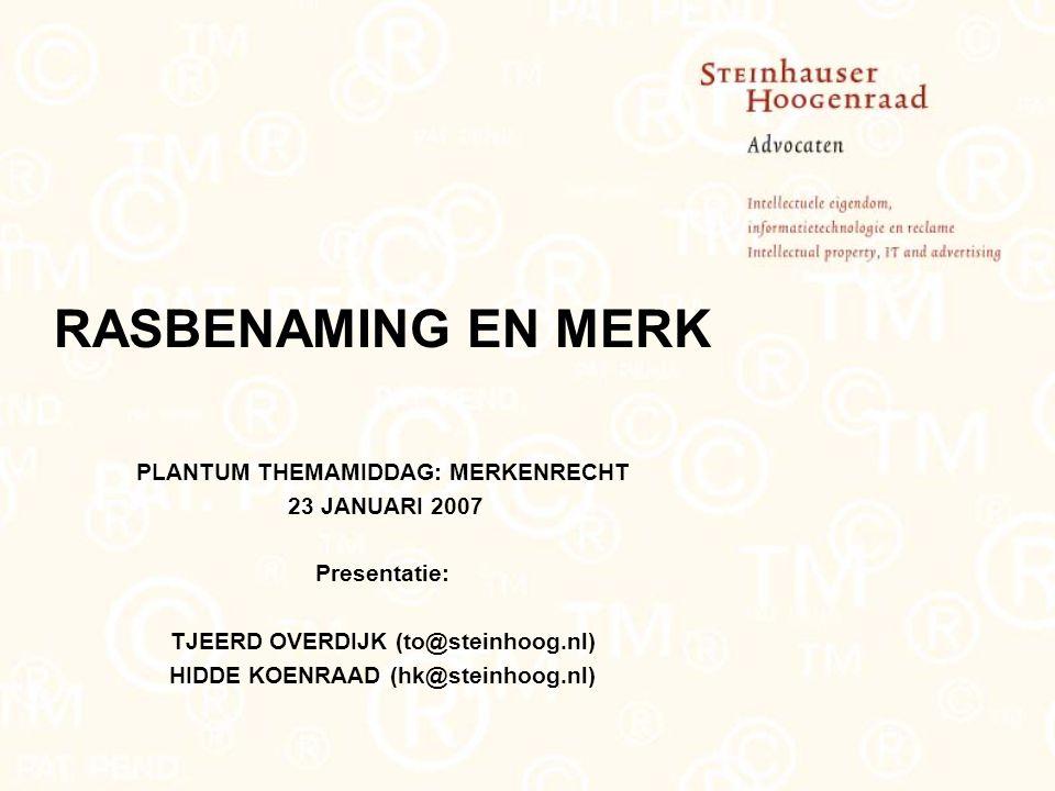 RASBENAMING EN MERK PLANTUM THEMAMIDDAG: MERKENRECHT 23 JANUARI 2007 Presentatie: TJEERD OVERDIJK (to@steinhoog.nl) HIDDE KOENRAAD (hk@steinhoog.nl)