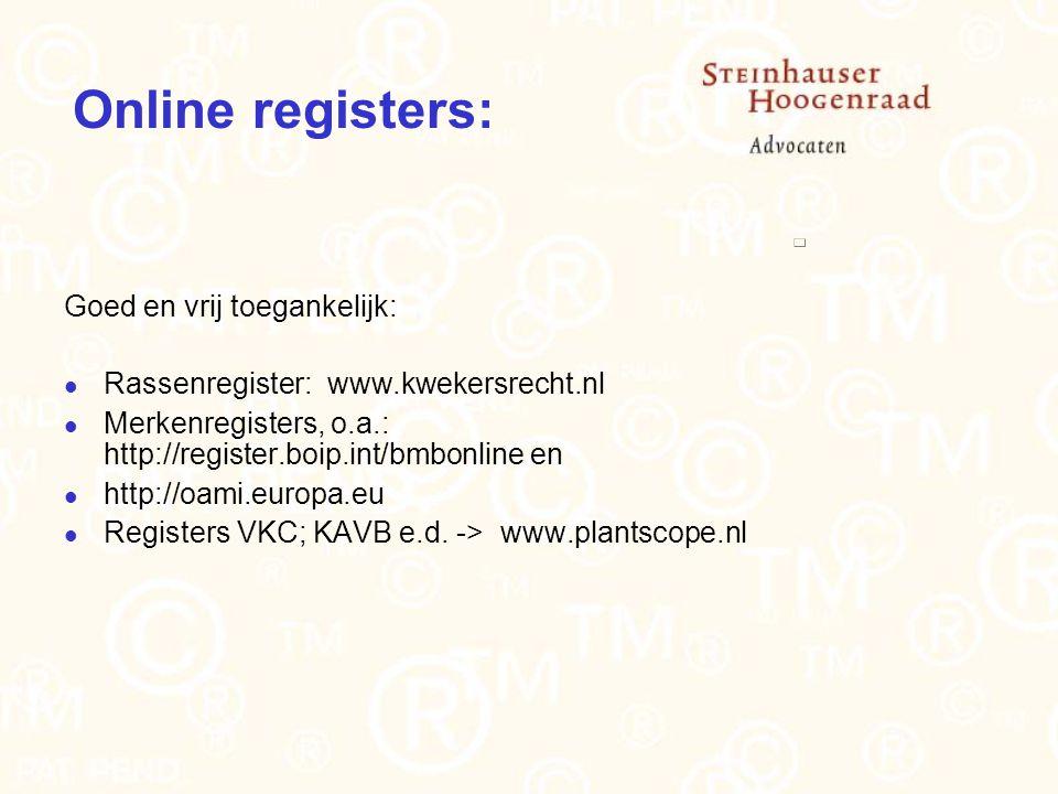 Online registers: Goed en vrij toegankelijk: Rassenregister: www.kwekersrecht.nl Merkenregisters, o.a.: http://register.boip.int/bmbonline en http://oami.europa.eu Registers VKC; KAVB e.d.