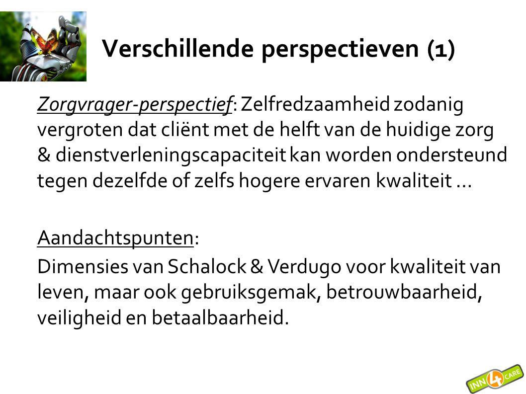 Verschillende perspectieven (1) Zorgvrager-perspectief: Zelfredzaamheid zodanig vergroten dat cliënt met de helft van de huidige zorg & dienstverlenin