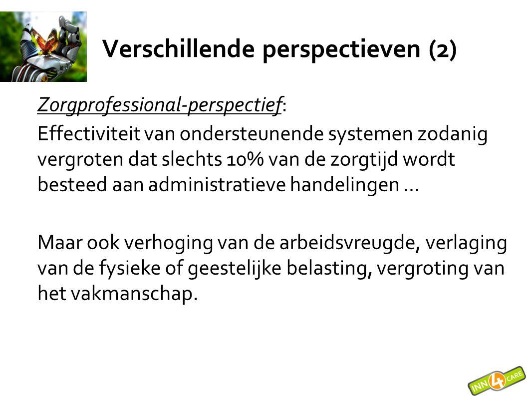 Verschillende perspectieven (2) Zorgprofessional-perspectief: Effectiviteit van ondersteunende systemen zodanig vergroten dat slechts 10% van de zorgt