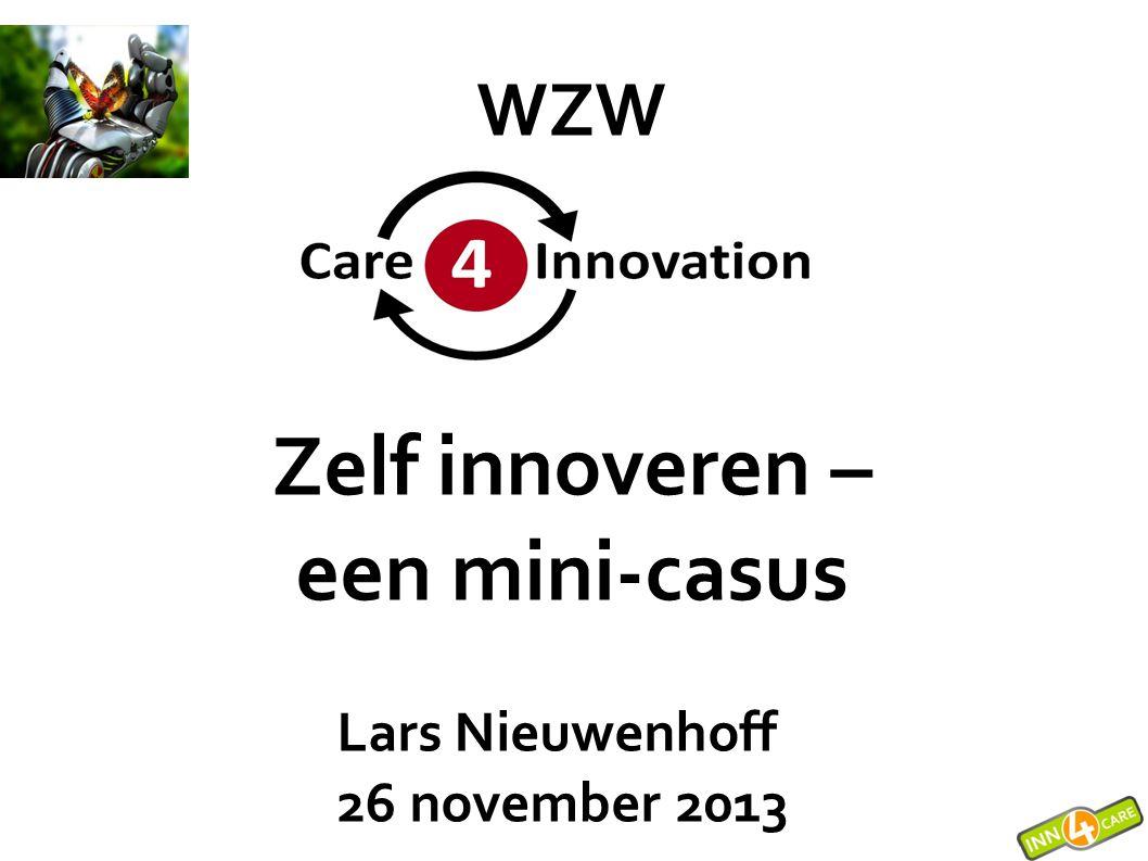 WZW Zelf innoveren – een mini-casus Lars Nieuwenhoff 26 november 2013
