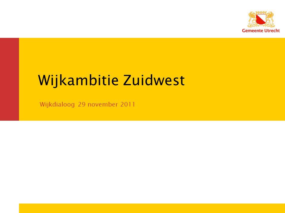Wijkambitie Zuidwest Wijkdialoog 29 november 2011