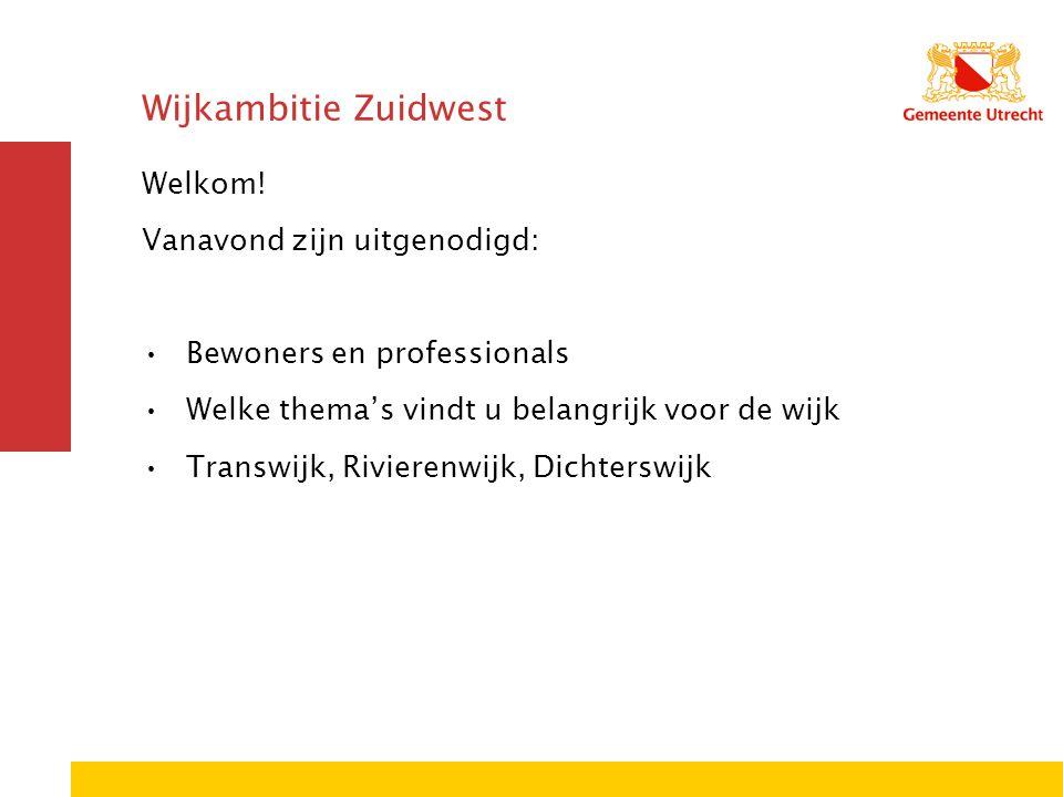Wijkambitie Zuidwest Welkom! Vanavond zijn uitgenodigd: Bewoners en professionals Welke thema's vindt u belangrijk voor de wijk Transwijk, Rivierenwij
