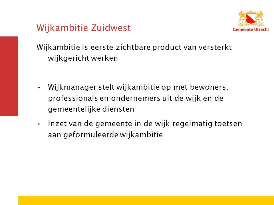 Wijkambitie Zuidwest Wijkambitie is eerste zichtbare product van versterkt wijkgericht werken Wijkmanager stelt wijkambitie op met bewoners, professio