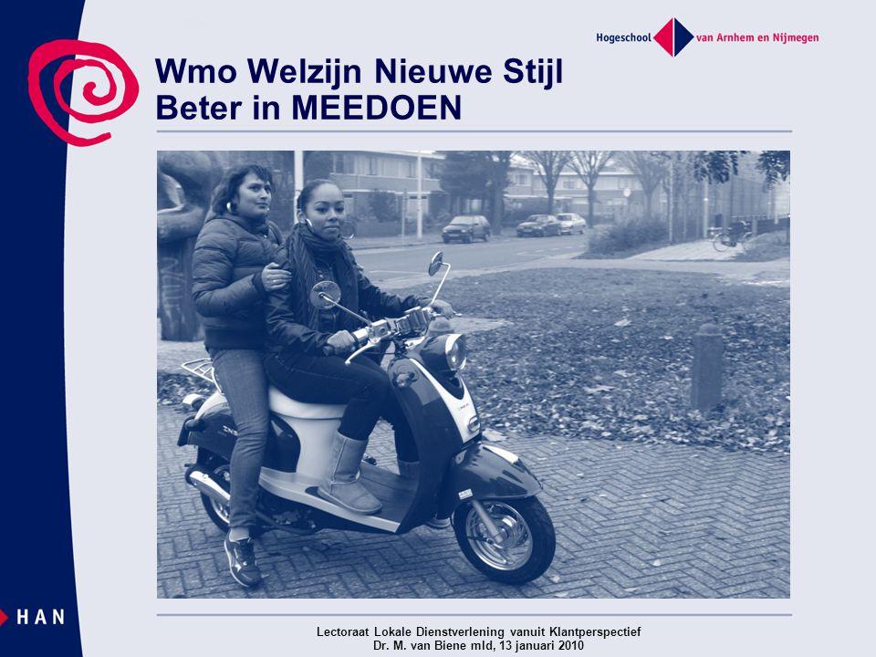 Wmo Welzijn Nieuwe Stijl Beter in MEEDOEN Lectoraat Lokale Dienstverlening vanuit Klantperspectief Dr. M. van Biene mld, 13 januari 2010