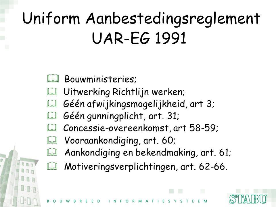 Uniform Aanbestedingsreglement UAR-EG 1991 & Bouwministeries; & Uitwerking Richtlijn werken; & Géén afwijkingsmogelijkheid, art 3; & Géén gunningplich