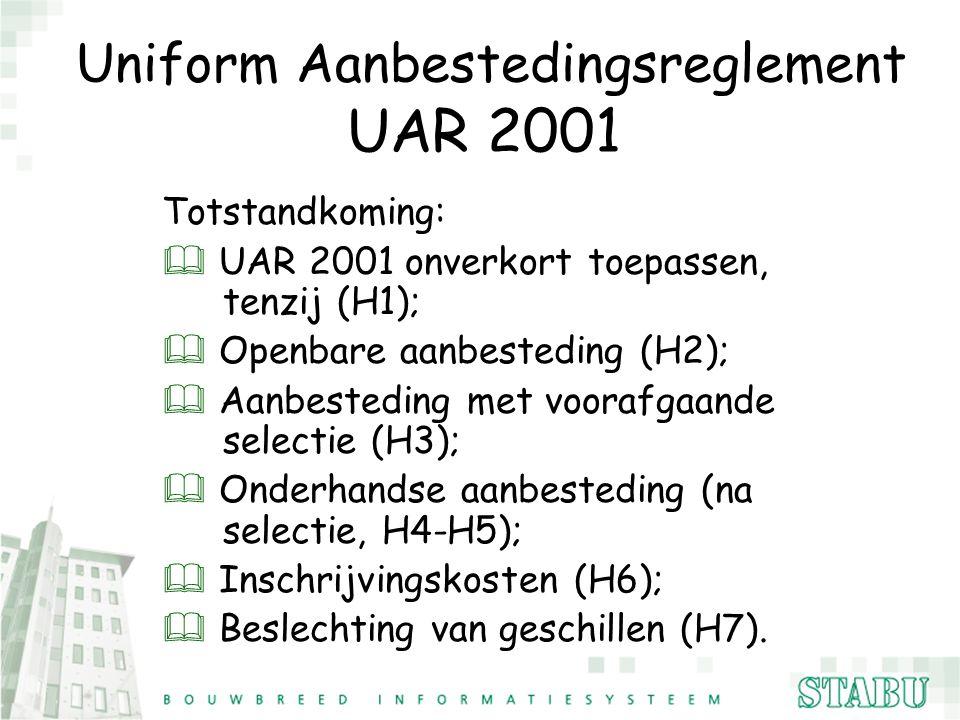 Uniform Aanbestedingsreglement UAR 2001 Totstandkoming: & UAR 2001 onverkort toepassen, tenzij (H1); & Openbare aanbesteding (H2); & Aanbesteding met