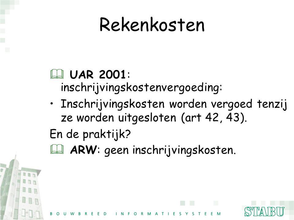 Rekenkosten & UAR 2001: inschrijvingskostenvergoeding: Inschrijvingskosten worden vergoed tenzij ze worden uitgesloten (art 42, 43). En de praktijk? &