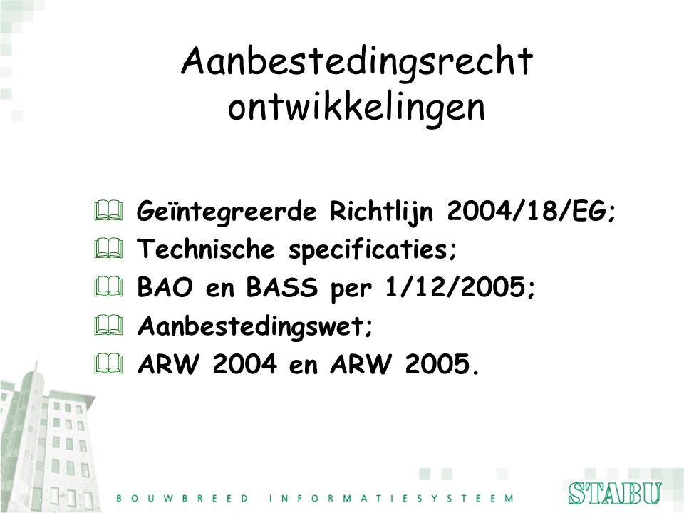 Aanbestedingsrecht ontwikkelingen & Geïntegreerde Richtlijn 2004/18/EG; & Technische specificaties; & BAO en BASS per 1/12/2005; & Aanbestedingswet; &