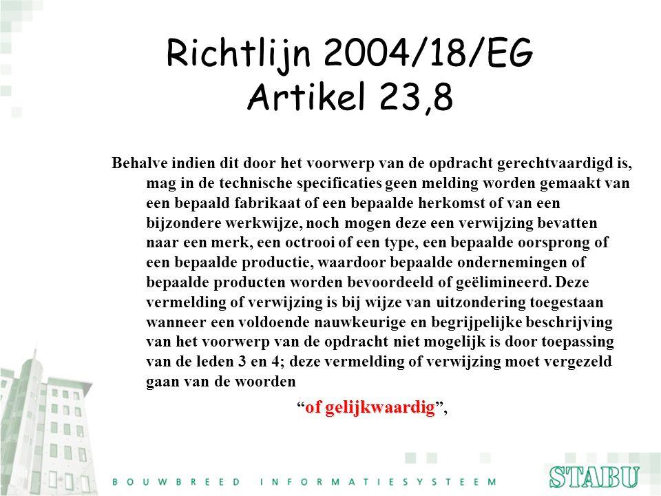 Richtlijn 2004/18/EG Artikel 23,8 Behalve indien dit door het voorwerp van de opdracht gerechtvaardigd is, mag in de technische specificaties geen mel