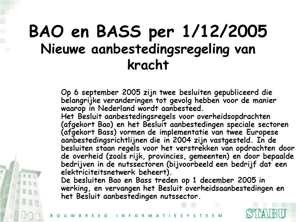 BAO en BASS per 1/12/2005 Nieuwe aanbestedingsregeling van kracht Op 6 september 2005 zijn twee besluiten gepubliceerd die belangrijke veranderingen t