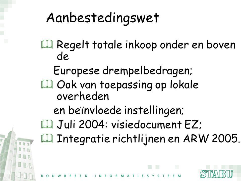 Aanbestedingswet &Regelt totale inkoop onder en boven de Europese drempelbedragen; &Ook van toepassing op lokale overheden en beïnvloede instellingen;