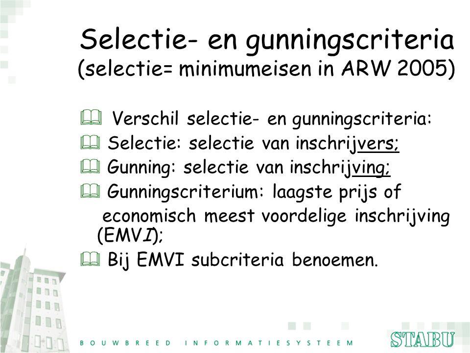 Selectie- en gunningscriteria (selectie= minimumeisen in ARW 2005) & Verschil selectie- en gunningscriteria: & Selectie: selectie van inschrijvers; &