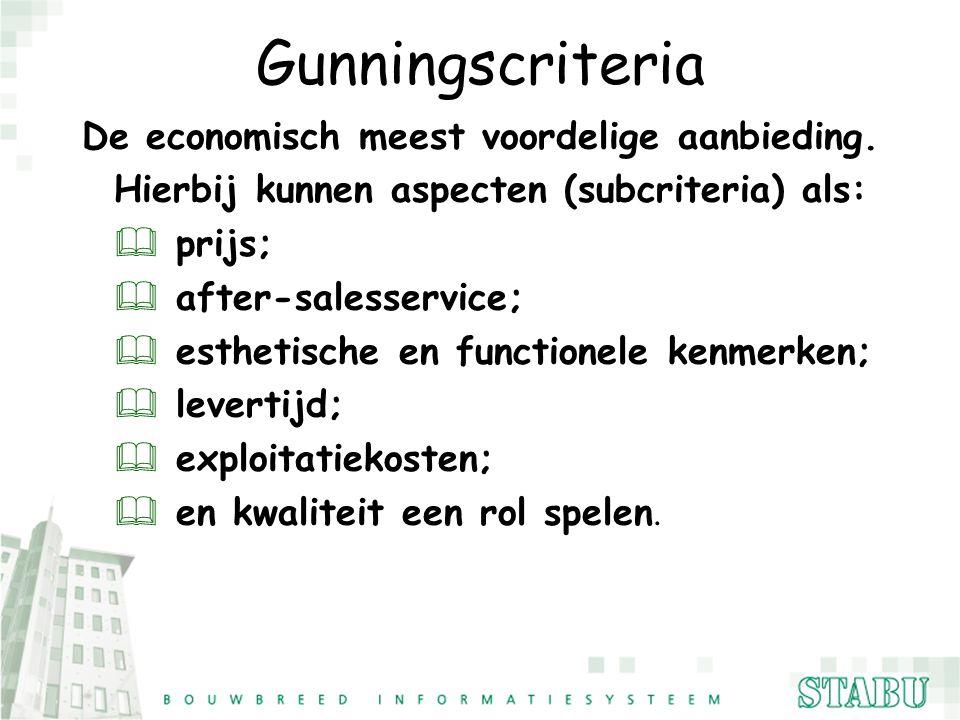 Gunningscriteria De economisch meest voordelige aanbieding. Hierbij kunnen aspecten (subcriteria) als: & prijs; & after-salesservice; & esthetische en