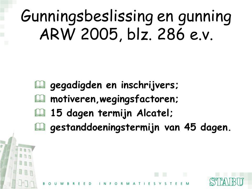 Gunningsbeslissing en gunning ARW 2005, blz. 286 e.v. & gegadigden en inschrijvers; & motiveren,wegingsfactoren; & 15 dagen termijn Alcatel; & gestand
