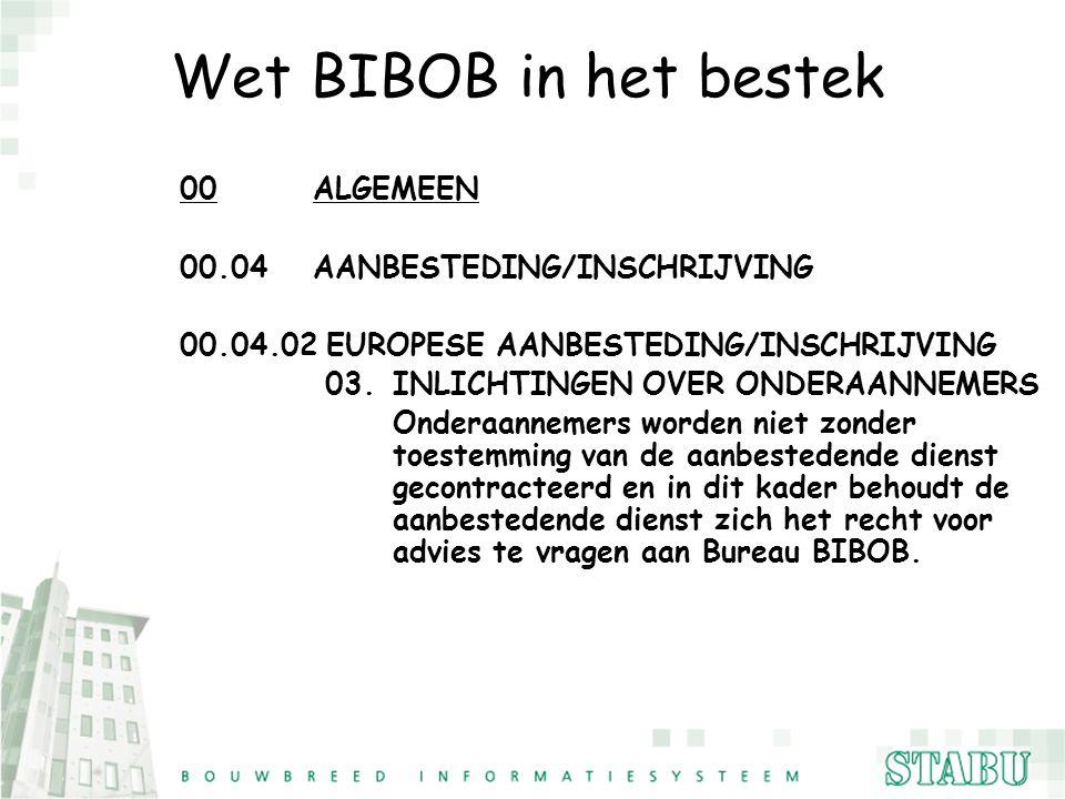 Wet BIBOB in het bestek 00 ALGEMEEN 00.04 AANBESTEDING/INSCHRIJVING 00.04.02 EUROPESE AANBESTEDING/INSCHRIJVING 03. INLICHTINGEN OVER ONDERAANNEMERS O
