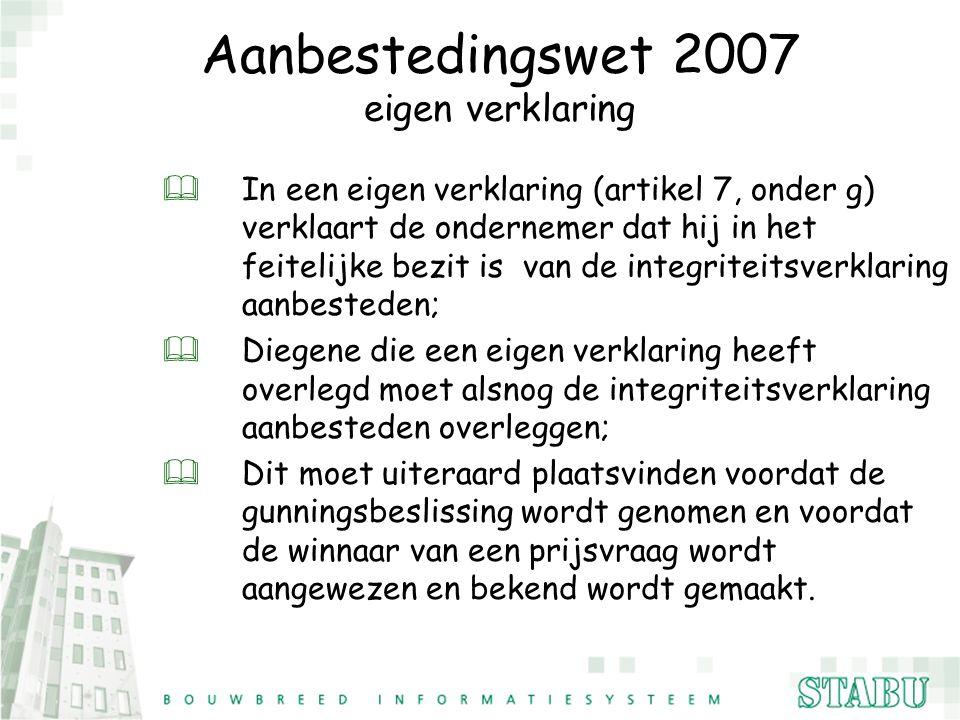 Aanbestedingswet 2007 eigen verklaring & In een eigen verklaring (artikel 7, onder g) verklaart de ondernemer dat hij in het feitelijke bezit is van d