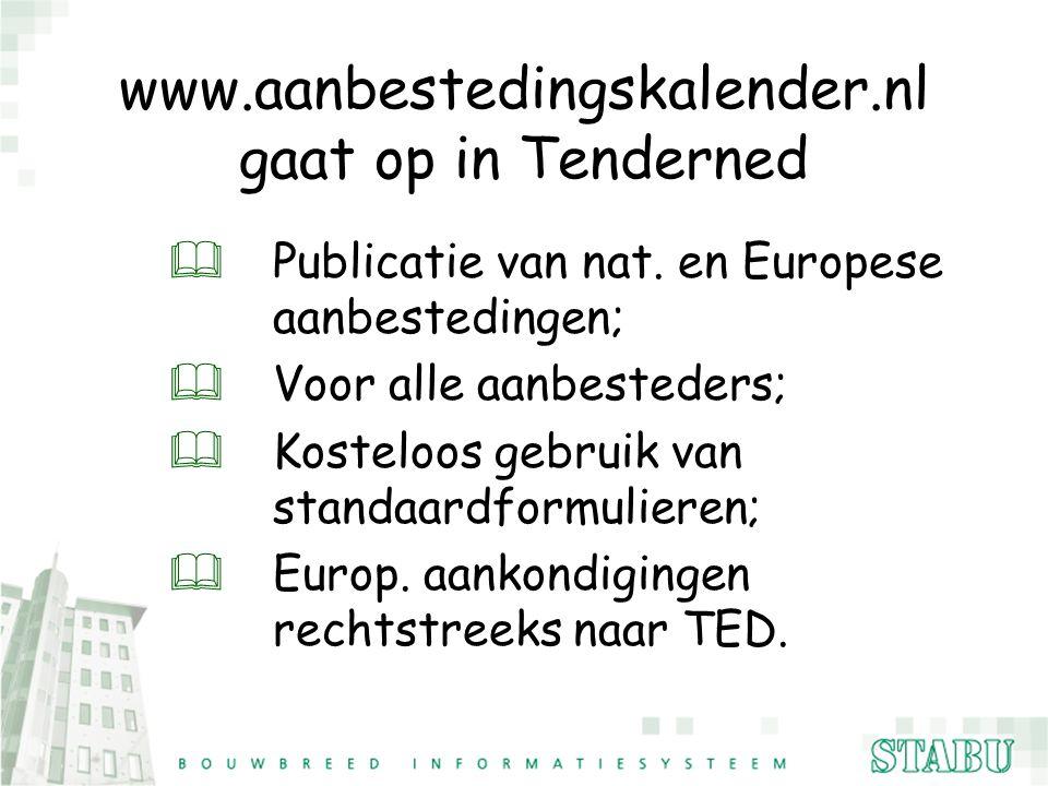www.aanbestedingskalender.nl gaat op in Tenderned  Publicatie van nat. en Europese aanbestedingen; & Voor alle aanbesteders; & Kosteloos gebruik van