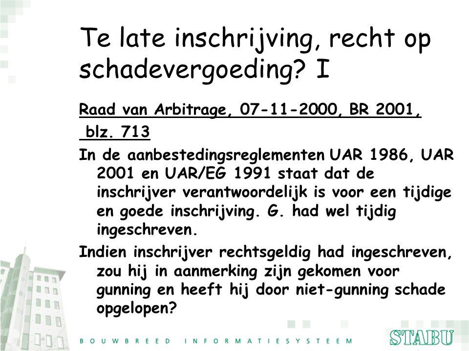 Te late inschrijving, recht op schadevergoeding? I Raad van Arbitrage, 07-11-2000, BR 2001, blz. 713 In de aanbestedingsreglementen UAR 1986, UAR 2001