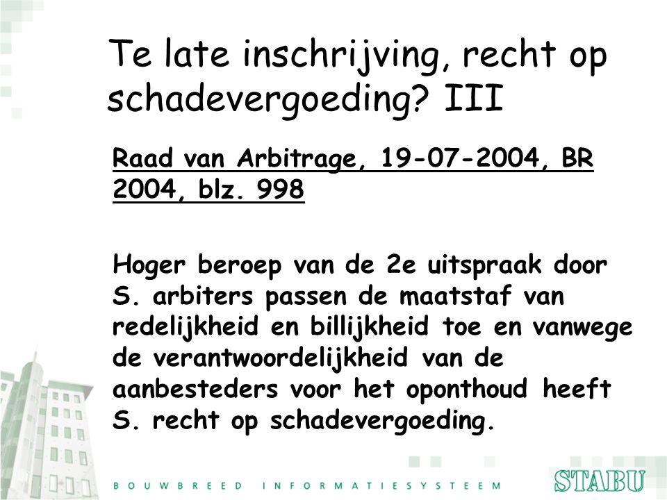 Te late inschrijving, recht op schadevergoeding? III Raad van Arbitrage, 19-07-2004, BR 2004, blz. 998 Hoger beroep van de 2e uitspraak door S. arbite