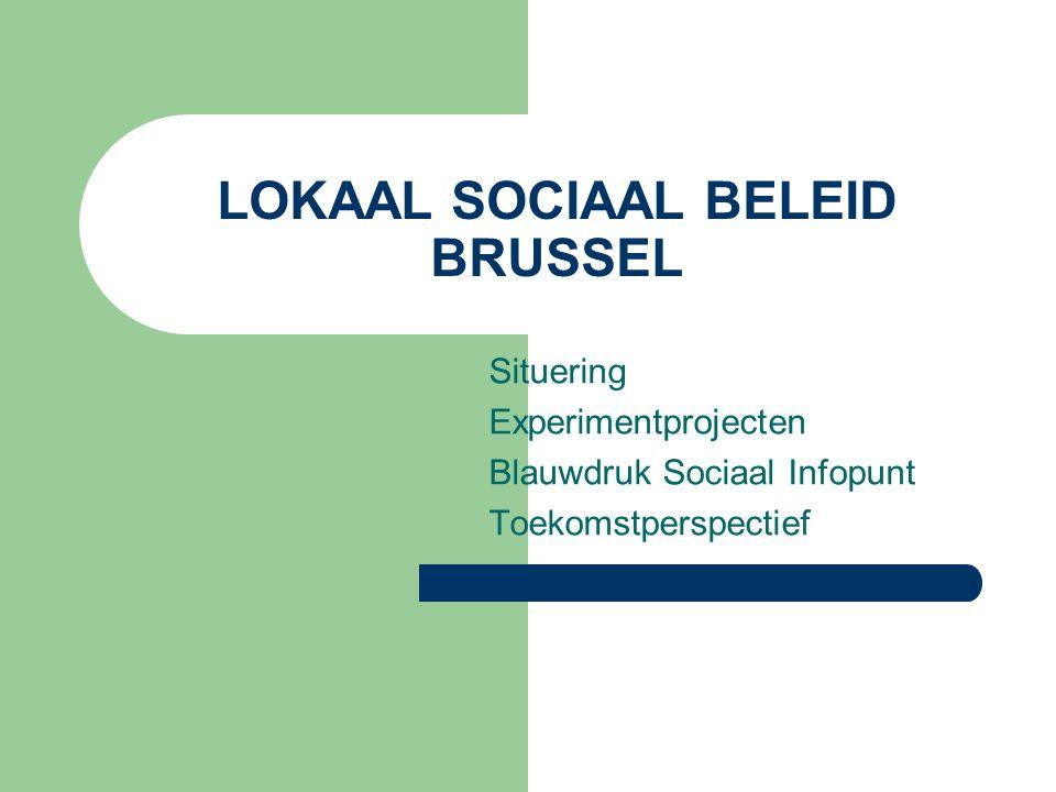 LOKAAL SOCIAAL BELEID BRUSSEL Situering Experimentprojecten Blauwdruk Sociaal Infopunt Toekomstperspectief