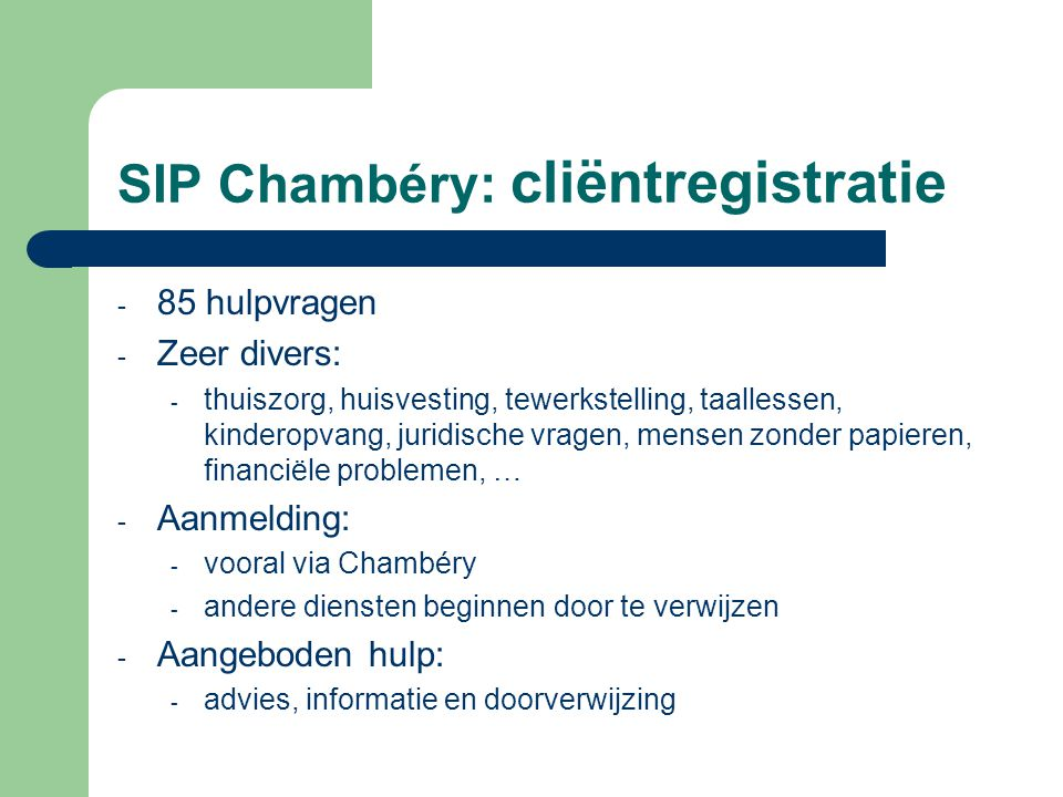SIP Chambéry: cliëntregistratie - 85 hulpvragen - Zeer divers: - thuiszorg, huisvesting, tewerkstelling, taallessen, kinderopvang, juridische vragen,