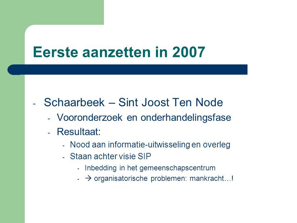 Eerste aanzetten in 2007 - Schaarbeek – Sint Joost Ten Node - Vooronderzoek en onderhandelingsfase - Resultaat: - Nood aan informatie-uitwisseling en