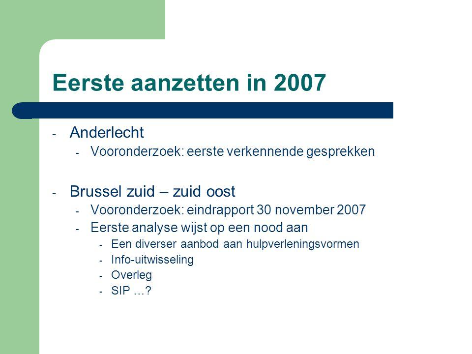 Eerste aanzetten in 2007 - Anderlecht - Vooronderzoek: eerste verkennende gesprekken - Brussel zuid – zuid oost - Vooronderzoek: eindrapport 30 novemb