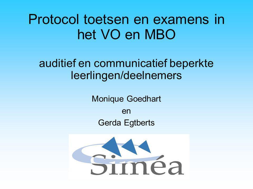 Protocol toetsen en examens in het VO en MBO auditief en communicatief beperkte leerlingen/deelnemers Monique Goedhart en Gerda Egtberts